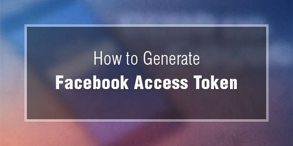 How-to-Generate-Facebook-Access-Token
