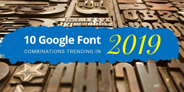 10 Google Font Combinations Trending in 2019