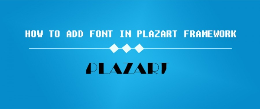 How To Add Font In Plazart FrameWork