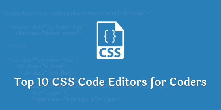 Top 10 CSS Code Editors for Coders