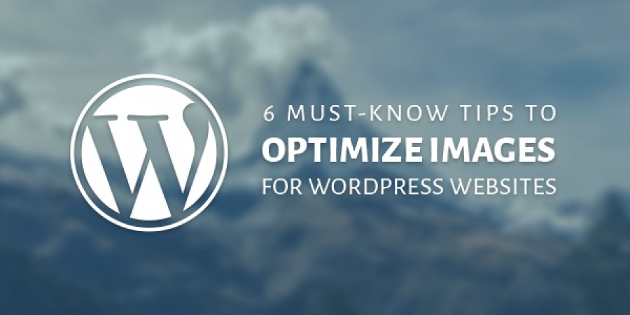 6 Must-know Tips to Optimize Images for WordPress Websites