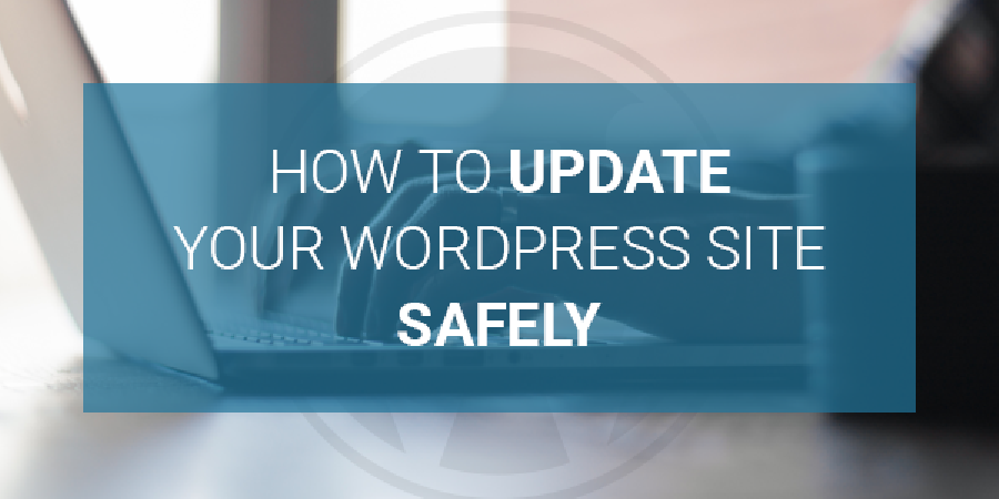 How To Update Your WordPress Site Safely