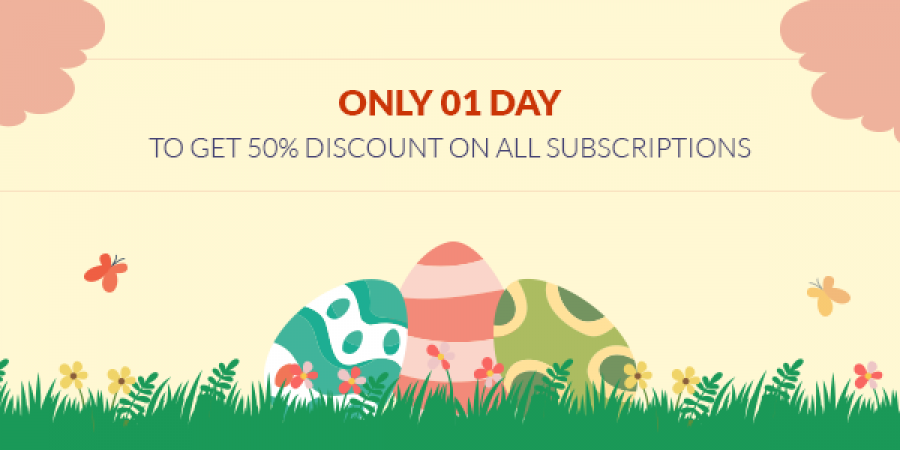 Easter day - Only 01 Day to Get 50% Discount on All Subscriptions