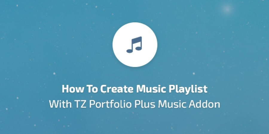 How to Create Music Playlist with TZ Portfolio Plus Music Addon