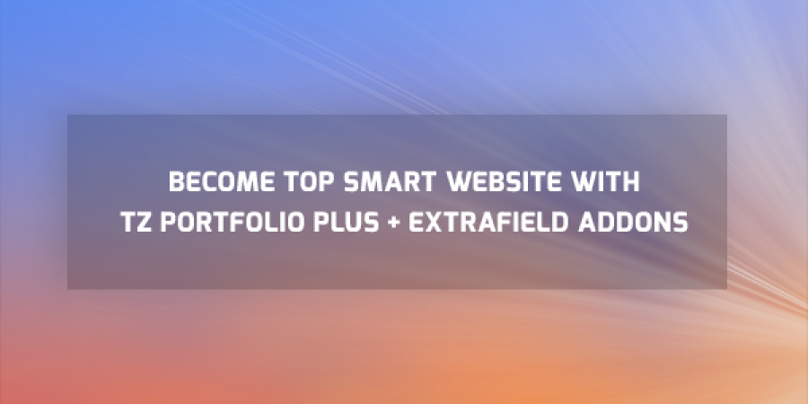 Become Top Smart Website With TZ Portfolio Plus + Extrafield Addons